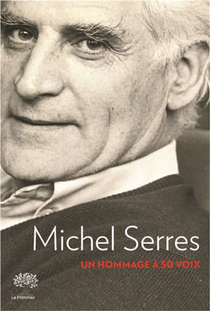 Michel Serres : un hommage à 50 voix