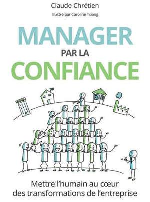 Manager par la confiance : mettre l'humain au coeur des transformations de l'entreprise