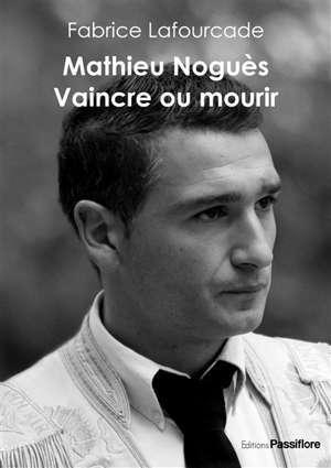 Mathieu Noguès : vaincre ou mourir