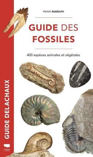 Guide des fossiles : 400 espèces animales et végétales