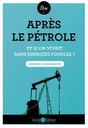 Après le pétrole : et si on vivait sans énergies fossiles ?