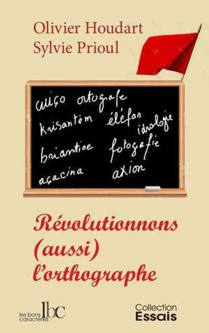 Révolutionnons (aussi) l'orthographe