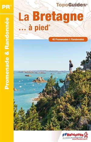La Bretagne... à pied : 40 promenades & randonnées