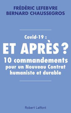 Covid-19 : et après ? : 10 commandements pour un nouveau contrat humaniste et durable