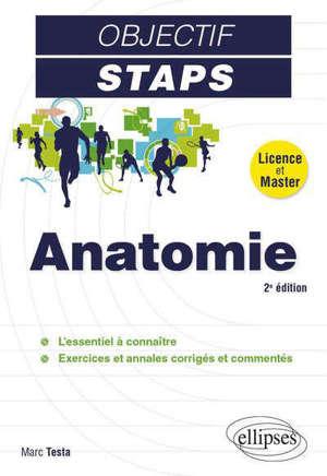 Anatomie : licence et master : l'essentiel à connaître, exercices et annales corrigés et commentés