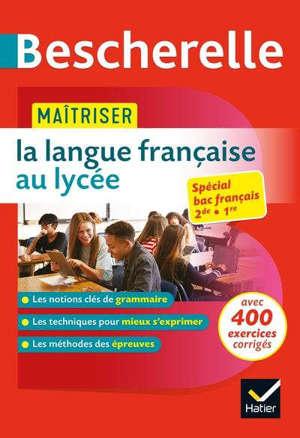 Maîtriser la langue française au lycée : spécial bac français 2de, 1re