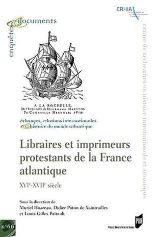 Libraires et imprimeurs protestants de la France atlantique : XVIe-XVIIe siècle