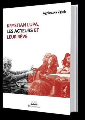 Krystian Lupa, les acteurs et leur rêve