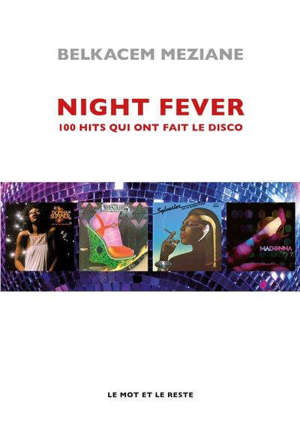 Night fever : 100 hits qui ont fait le disco