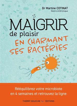 Maigrir de plaisir en charmant ses bactéries : rééquilibrez votre microbiote en 4 semaines et retrouvez la ligne