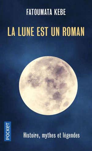 La Lune est un roman : histoire, mythes et légendes