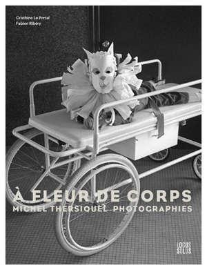 A fleur de corps : Michel Thersiquel photographies