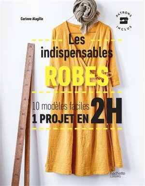 Les indispensables robes : 10 modèles faciles, 1 projet en 2 h