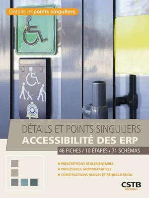 Accessibilité des ERP : prescriptions réglementaires, procédures administratives, constructions neuves et réhabilitations : 46 fiches, 10 étapes, 71 schémas