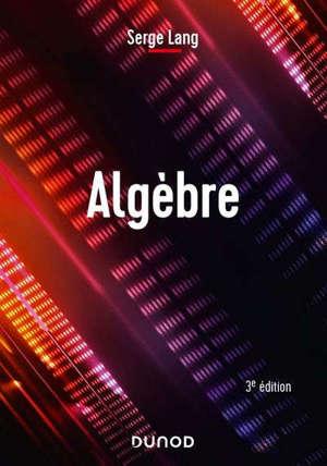 Algèbre : cours et exercices : 2e cycle, master, agrégation, écoles d'ingénieurs
