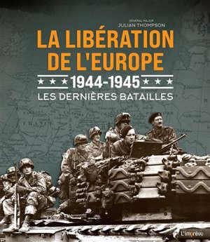 La libération de l'Europe, 1944-1945 : les dernières batailles
