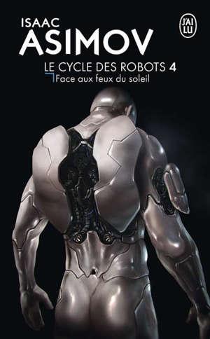 Le cycle des robots. Volume 4, Face aux feux du soleil