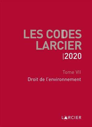 Les codes Larcier. Volume 7, Droit de l'environnement