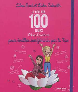 Le défi des 100 jours : cahier d'exercices pour éveiller sa féminité par le tao