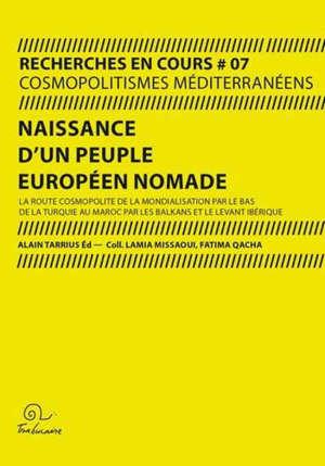 Naissance d'un peuple européen nomade : la route cosmopolite de la mondialisation par le bas de la Turquie au Maroc, par les Balkans et le Levant ibérique