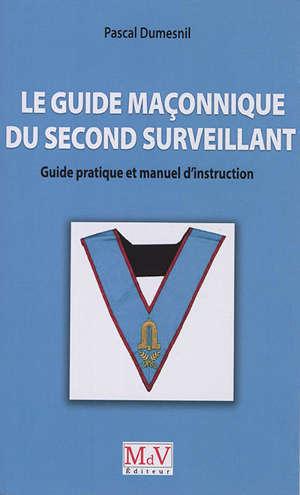 Le guide maçonnique du second surveillant : guide pratique et manuel d'instruction