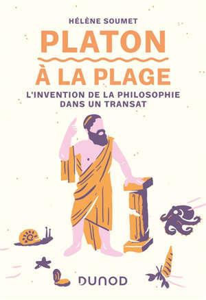Platon à la plage : l'invention de la philosophie dans un transat