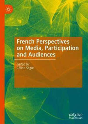 French Perspectives on Media, Participation and Audiences - 1st ed. 2020
