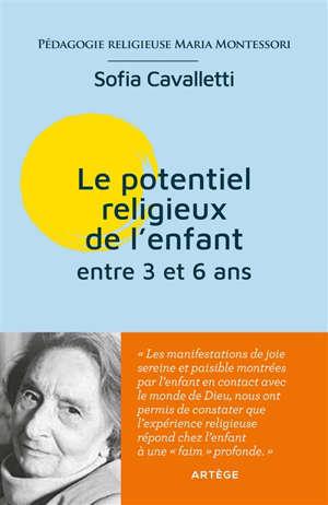 Le potentiel religieux de l'enfant : entre 3 et 6 ans : pédagogie religieuse Maria Montessori