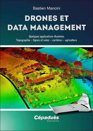 Drones et data management : quelques applications illustrées : topographie, lignes et voies, carrières, agriculture