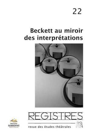 Registres. n° 22, Beckett au miroir des interprétations. Les enjeux politiques du théâtre au Chili pendant et après la dictature (1973-2018)