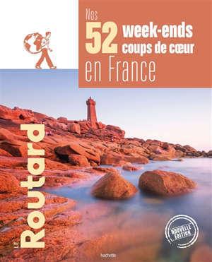 Nos 52 week-ends coups de coeur en France : l'indispensable pour choisir sa prochaine destination