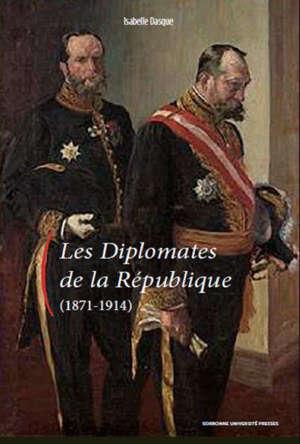 Les diplomates de la République : 1871-1914