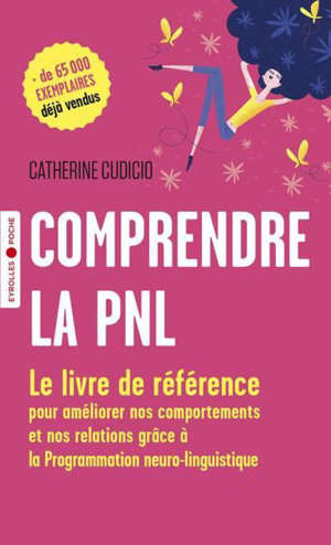 Comprendre la PNL : le livre de référence pour améliorer nos comportements et nos relations grâce à la programmation neuro-linguistique