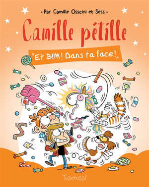 Camille pétille. Volume 2, Et bim ! Dans ta face !