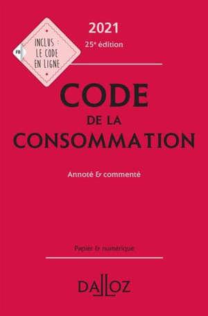 Code de la consommation : annoté & commenté : 2021