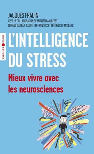 L'intelligence du stress : mieux vivre avec les neurosciences