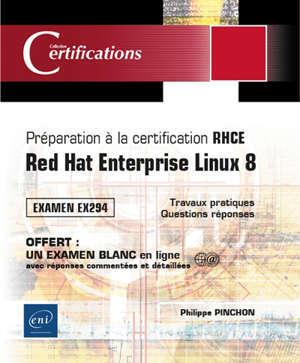 Préparation à la certification RHCE : Red Hat Enterprise Linux 8 : examen EX294, travaux pratiques, questions réponses