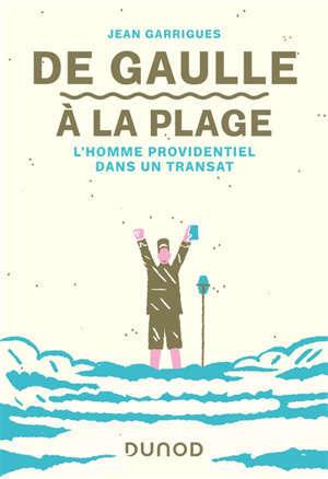 De Gaulle à la plage : l'homme providentiel dans un transat