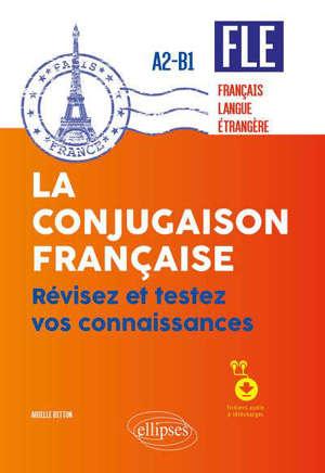 FLE (français langue étrangère) : la conjugaison française, révisez et testez vos connaissances : A2-B1