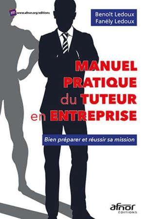 Manuel pratique du tuteur en entreprise : bien préparer et réussir sa mission
