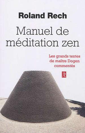 Manuel de méditation zen : les grands textes de maître Dogen commentés