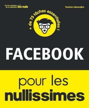 Facebook pour les nullissimes : + de 75 tâches essentielles !