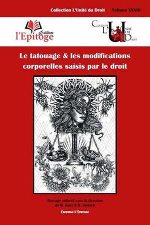 Le tatouage & les modifications corporelles saisis par le droit : contributions réunies à l'occasion du colloque du 6 juin 2019 organisé à l'université de Limoges