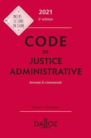 Code de justice administrative 2021 : annoté & commenté