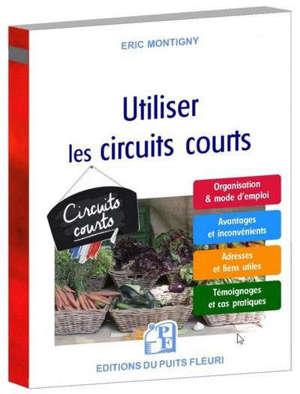 Utiliser les circuits courts : guide pratique pour acheter et vendre des produits alimentaires par le biais des circuits courts et de la vente directe