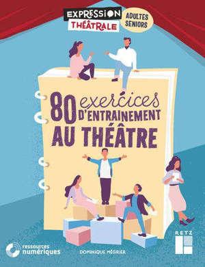 80 exercices d'entraînement au théâtre pour adultes et séniors