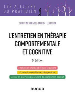 L'entretien en thérapie comportementale et cognitive : prendre en charge et évaluer le patient, construire une alliance thérapeutique, mettre en oeuvre un programme de changement cognitif