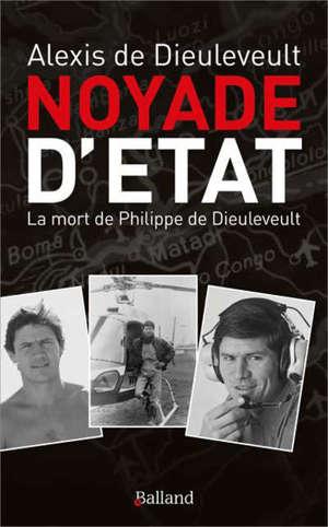 Noyade d'Etat : la mort de Philippe de Dieuleveult : récit