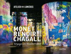 Monet, Renoir... Chagall : voyages en Méditerranée : exposition, Paris, Atelier des lumières, du 26 mai 2020 au 3 janvier 2021 = Monet, Renoir... Chagall : travels to the Mediterranean