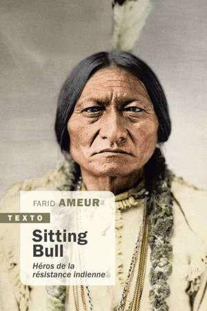 Sitting Bull : héros de la résistance indienne